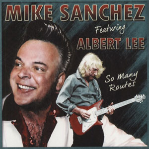 MIKE SANCHEZ Feat. ALBERT LEE : So Many Routes