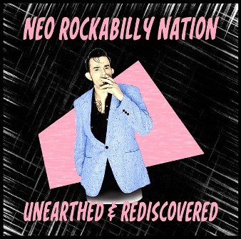 NEO ROCKABILLY NATION : Unearthed & Rediscovered