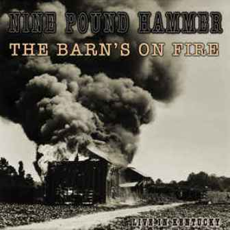NINE POUND HAMMER : The Barn's On Fire