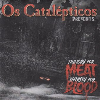 OS CATALEPTICOS : Hungry For Meat, Thirsty for Blood ...