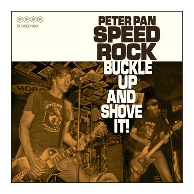 PETER PAN SPEEDROCK : BUCKLE UP & SHOVE IT