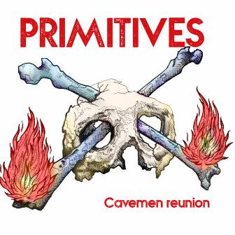 PRIMITIVES : Cavemen Reunion