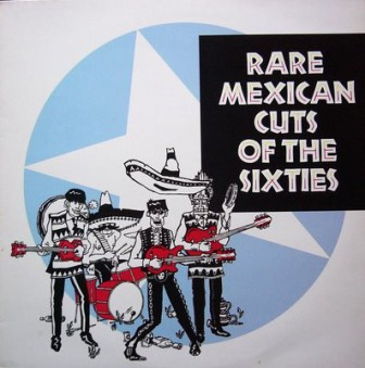 RARE MEXICAN CUTS OF THE SIXTIES : Various Artists