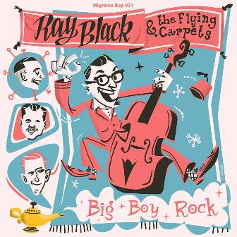 RAY BLACK & THE FLYING CARPETS : Big Boy Rock