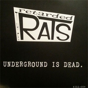 RETARDED RATS, THE : Underground Is Dead