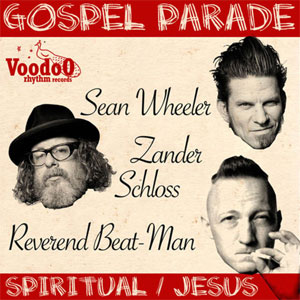 REVEREND BEAT-MAN & SEAN WHEELER & ZANDER SCHLOSS : Gospel parade
