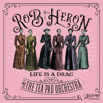 ROB HERON & THE TEA PAD ORCHESTRA : Life Is A Drag