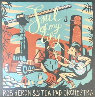 ROB HERON  & THE TEA PAD ORCHESTRA : Soul Of My City