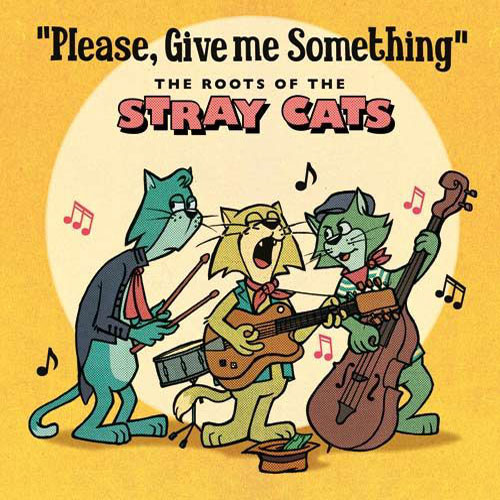 PLEASE GIVE ME SOMETHING : The roots of the Stray Cats