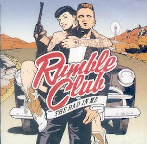 RUMBLE CLUB : The Bad In Me