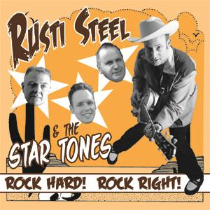 RUSTI STEEL & THE STAR TONES : Rock Hard! Rock Right!