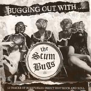 SCUMBUGS, THE : Bugging Out With... The Scumbugs