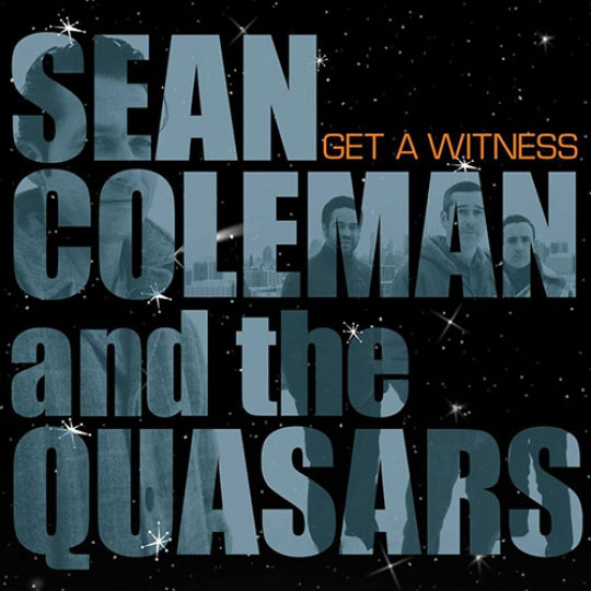 SEAN COLEMAN AND THE QUASARS : Get A Witness