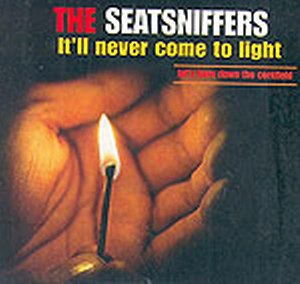 SEATSNIFFERS, THE : It'll never come to light