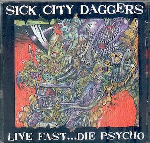 SICK CITY DAGGERS: LIVE FAST …..DIE PSYCHO