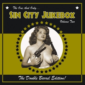 SIN CITY JUKEBOX : Volume 2 : The Double Barrel Edition