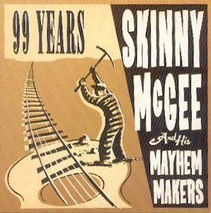 SKINNY MC GEE AND HIS MAYHEM MAKERS : 99 Years
