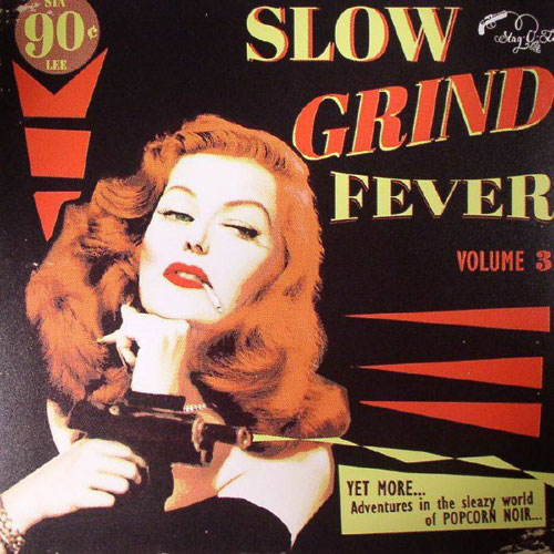 SLOW GRIND FEVER : Volume  3 - Adventures In The Sleazy World