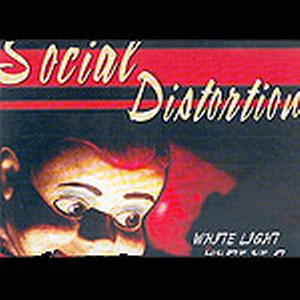 SOCIAL DISTORTION : WHITE LIGHT  , WHITE HEAT,....