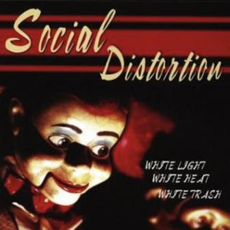 SOCIAL DISTORTION : White Light White Heat White Trash