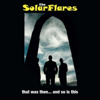 SOLARFLARES, THE : That Was Than... And So Is This