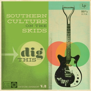 SOUTHERN CULTURE ON THE SKIDS : Dig This (Ditch Diggin' V. 2)