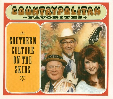 SOUTHERN CULTURE ON THE SKIDS : Countrypolitan Favorites