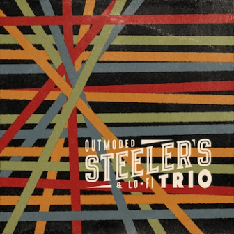 STEELERS TRIO : Outmoded & Lo-Fi