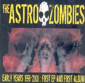 ASTRO ZOMBIES, THE : The Early Years 1996-2000: First EP and First Album
