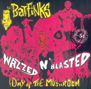 BATFINKS,THE : Wazzed 'n'Blasted (Day of the Mushroom)