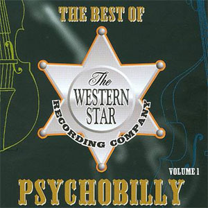 BEST OF WESTERN STAR PSYCHOBILLY, THE : Volume 1