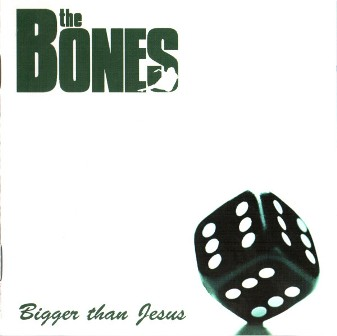 BONES, THE : Bigger Than Jesus