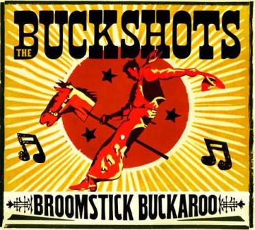 BUCKSHOTS, THE : Broomstick Buckaroo
