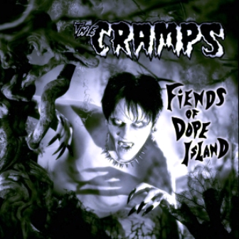 THE CRAMPS : FIENDS OF DOPE ISLAND