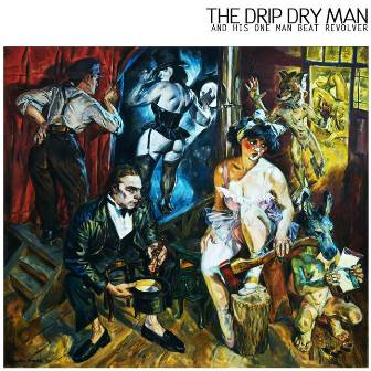 THE DRIP DRY MAN AND HIS ONE MAN BEAT REVOLVER : Same