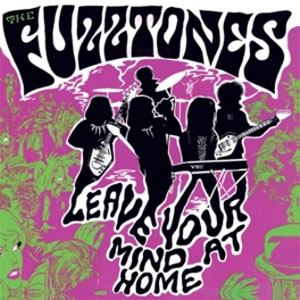 FUZZTONES, THE : Leave Your Mind At Home
