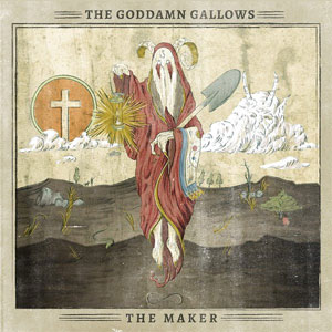 GODDAMN GALLOWS, THE : The Maker