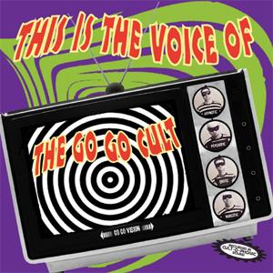 GO GO CULT, THE : This is the Voice Of The Go Go Cult