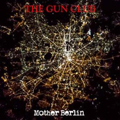 GUN CLUB, THE : Mother Berlin