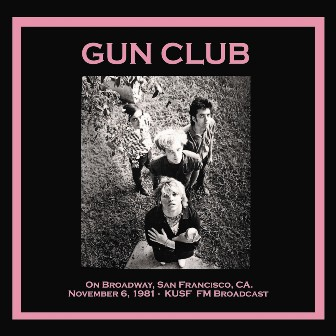 GUN CLUB, THE : On Broadway, San Francisco 1981