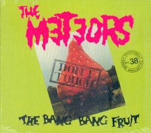 THE METEORS: DON'T TOUCH THE BANG BANG FRUIT
