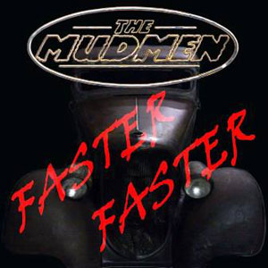 MUDMEN, THE : Faster Faster