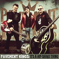 PAVEMENT KINGS, THE : It's a Hip-Shake Thing