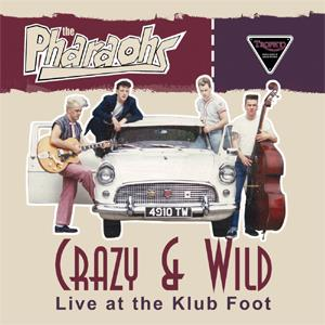 PHARAOHS, THE : CRAZY & WILD - LIVE AT THE KLUBFOOT