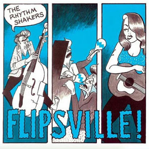RHYTHM SHAKERS, THE : Flipsville !
