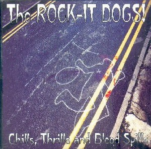 THE ROCK IT DOGS : Chills,Thrills  And Blood Spills