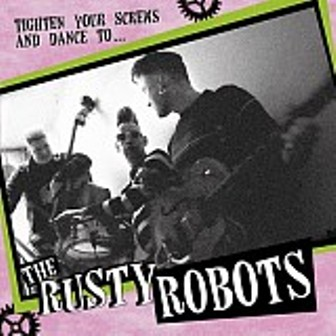 RUSTY ROBOTS, THE : Tighten Your Screws and Dance to ....