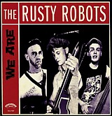 THE RUSTY ROBOTS : WE ARE...