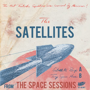 SATELLITES, THE : The Space Sessions