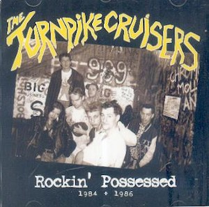 TURNPIKE CRUISERS,THE : Rockin' Possessed 1984 - 1986